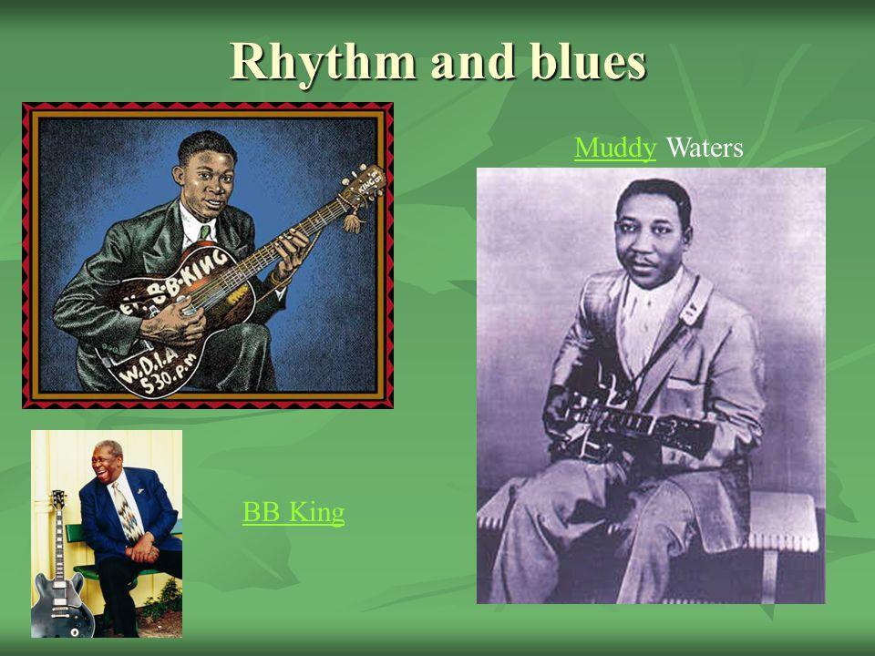Rhythm and blues BB King MuddyMuddy Waters