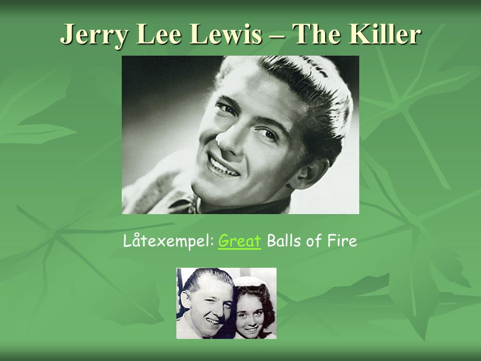 Jerry Lee Lewis – The Killer Låtexempel: Great Balls of FireGreat