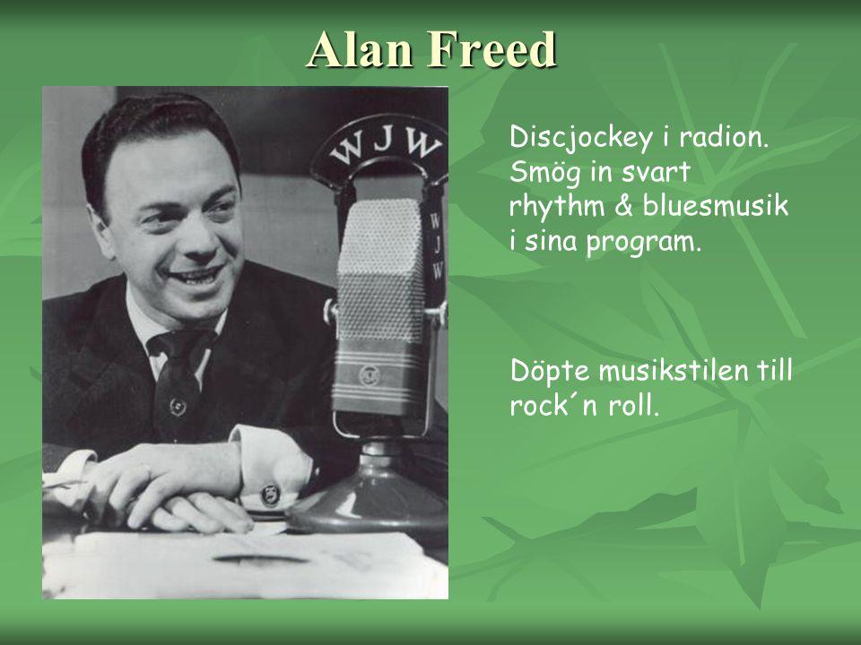 Alan Freed Discjockey i radion.Smög in svart rhythm & bluesmusik i sina program.