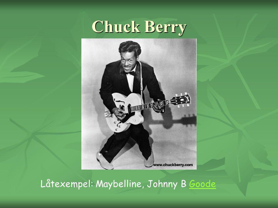 Chuck Berry Låtexempel: Maybelline, Johnny B GoodeGoode