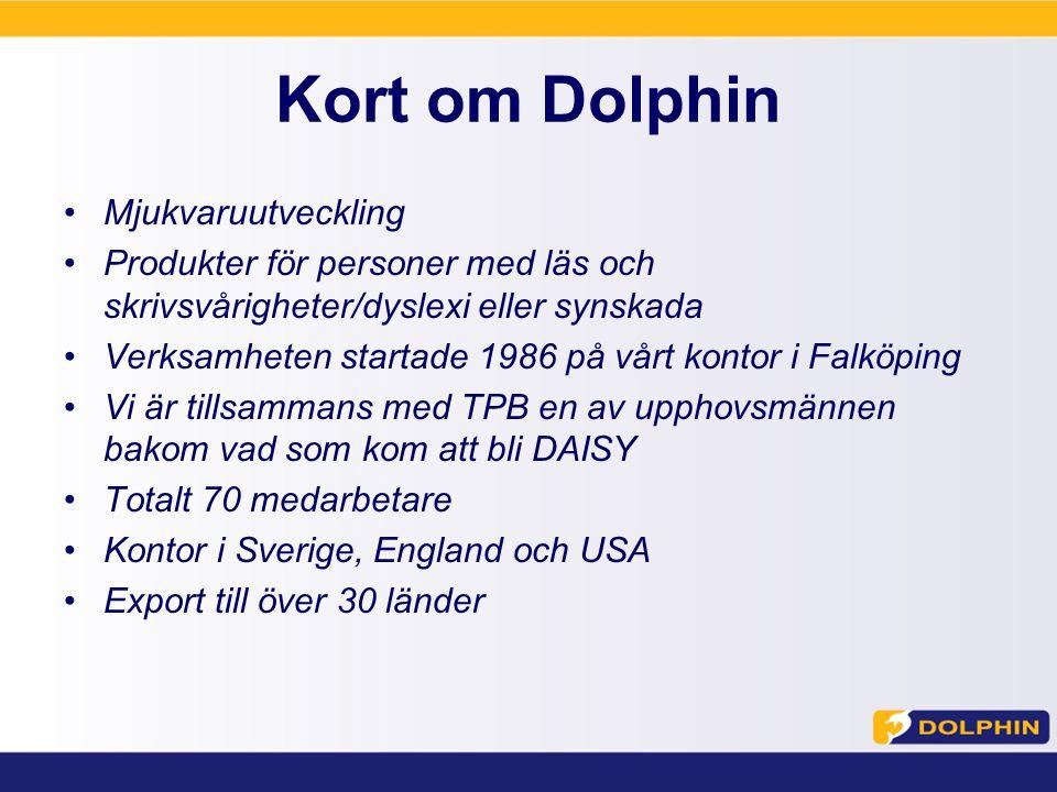 Kort om Dolphin Mjukvaruutveckling Produkter för personer med läs och skrivsvårigheter/dyslexi eller synskada Verksamheten startade 1986 på vårt kontor i Falköping Vi är tillsammans med TPB en av upphovsmännen bakom vad som kom att bli DAISY Totalt 70 medarbetare Kontor i Sverige, England och USA Export till över 30 länder