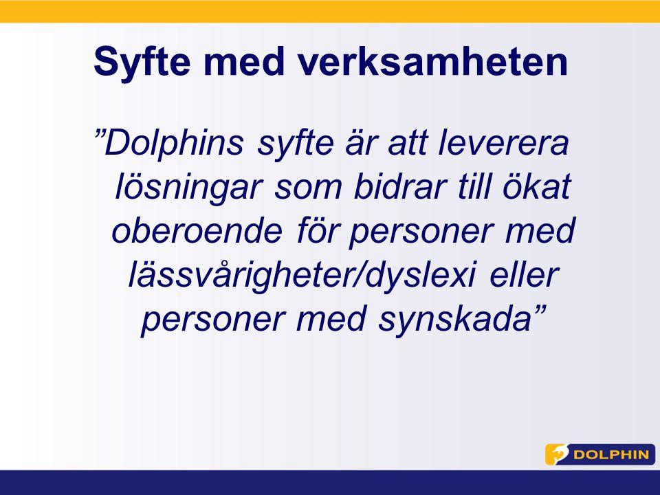 Syfte med verksamheten Dolphins syfte är att leverera lösningar som bidrar till ökat oberoende för personer med lässvårigheter/dyslexi eller personer med synskada