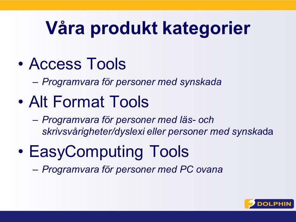 Våra produkt kategorier Access Tools –Programvara för personer med synskada Alt Format Tools –Programvara för personer med läs- och skrivsvårigheter/dyslexi eller personer med synskada EasyComputing Tools –Programvara för personer med PC ovana
