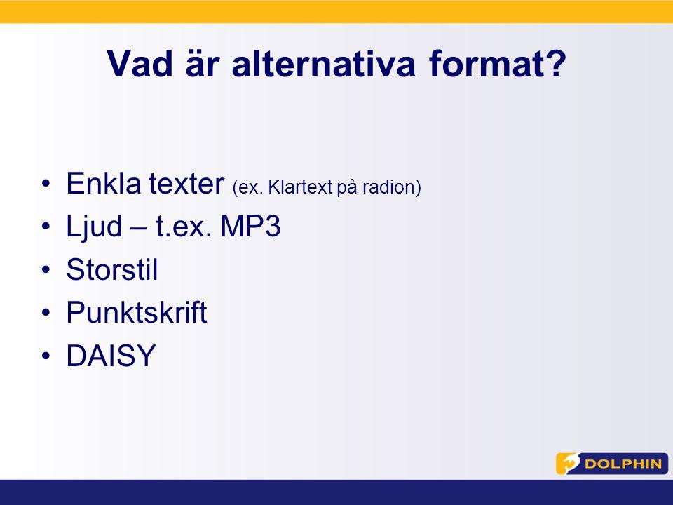 Vad är alternativa format. Enkla texter (ex. Klartext på radion) Ljud – t.ex.