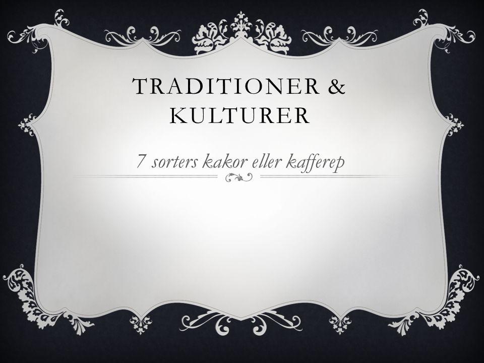 TRADITIONER & KULTURER 7 sorters kakor eller kafferep