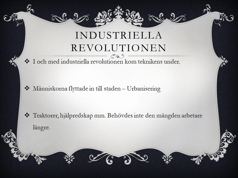 INDUSTRIELLA REVOLUTIONEN  I och med industriella revolutionen kom teknikens under.  Människorna flyttade in till staden – Urbanisering  Traktorer,