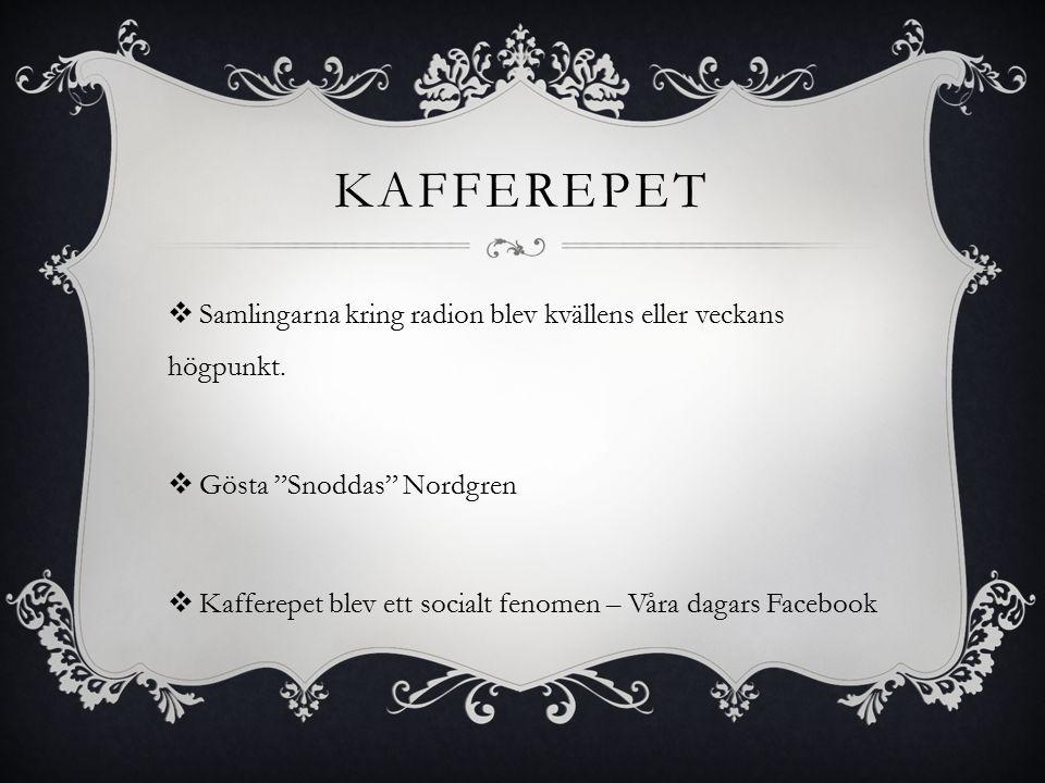 """KAFFEREPET  Samlingarna kring radion blev kvällens eller veckans högpunkt.  Gösta """"Snoddas"""" Nordgren  Kafferepet blev ett socialt fenomen – Våra da"""