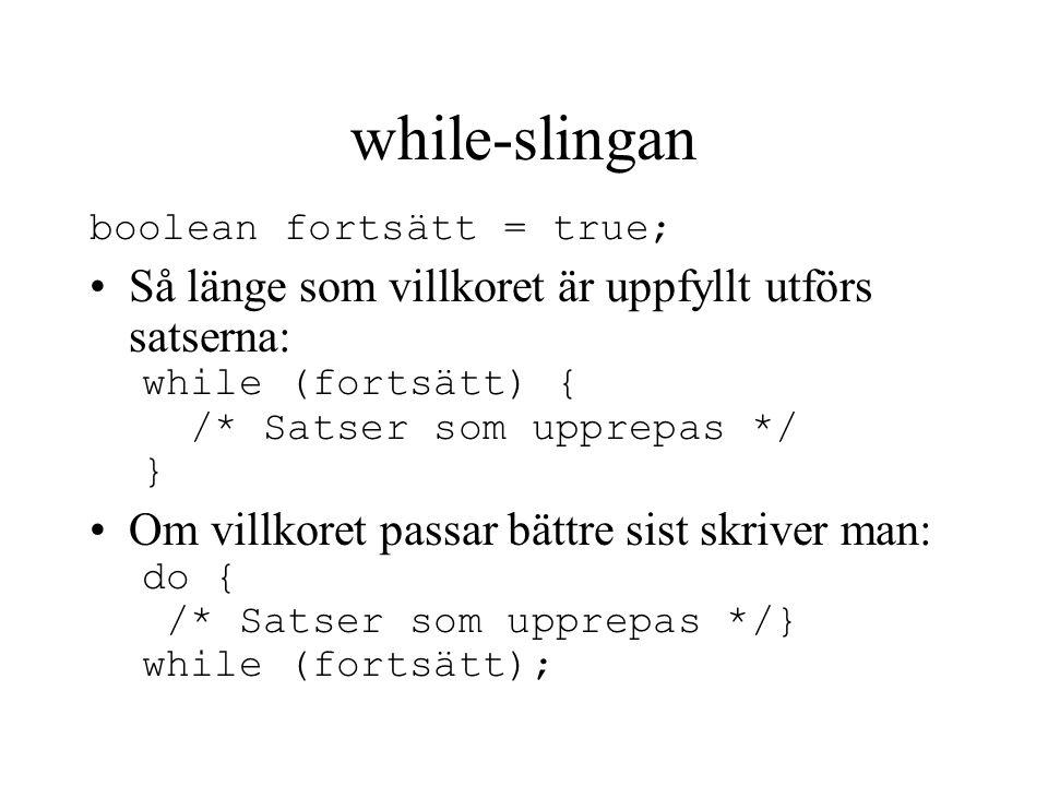 Slingexempel - while // Beräknar tio tvåpotenser class Potens { public static void main(String[] args) { int varv=1, tvåpotens=1; while (varv <= 10) { tvåpotens=tvåpotens*2; System.out.println(tvåpotens); varv=varv+1; } //while } //main } //Potens