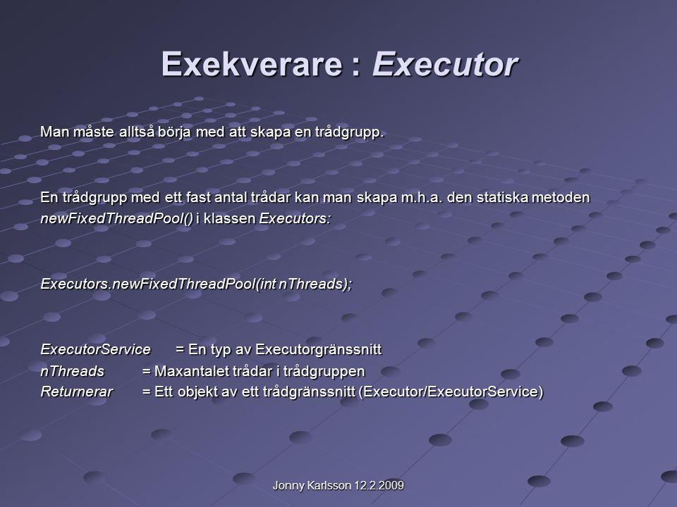 Jonny Karlsson 12.2.2009 Exekverare : Executor Man måste alltså börja med att skapa en trådgrupp.