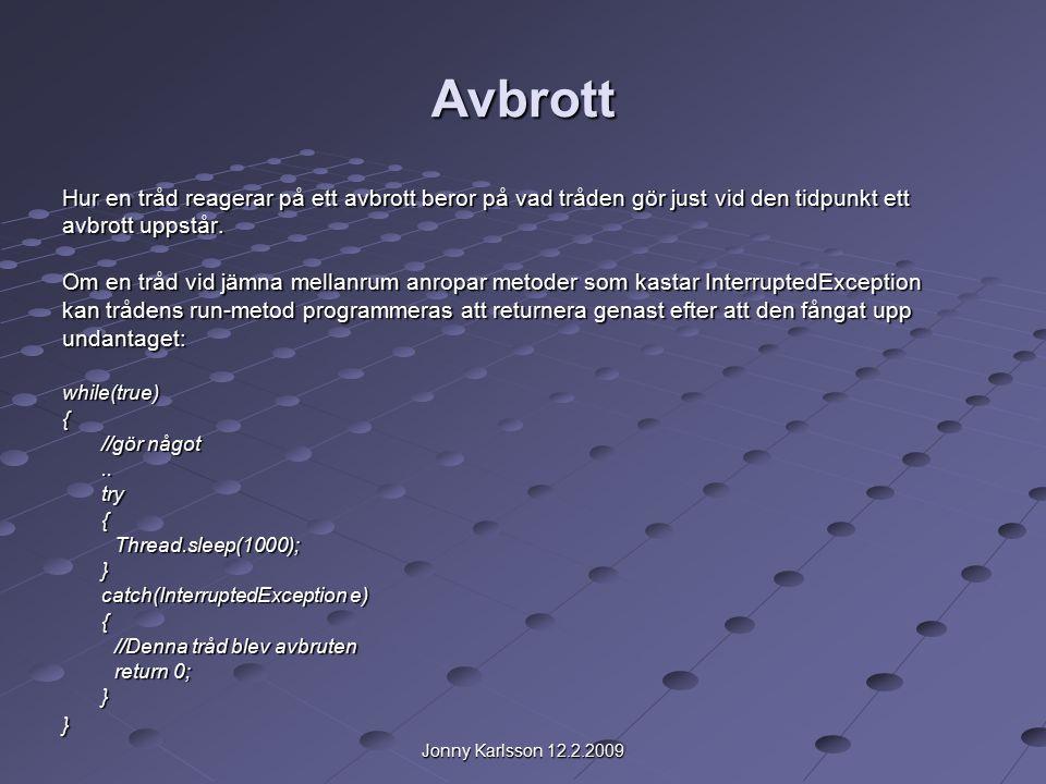 Jonny Karlsson 12.2.2009 Avbrott Många metoder som kastar InterruptedException (t.ex.