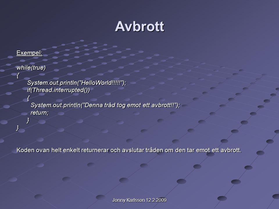 Jonny Karlsson 12.2.2009 Avbrott Avbrottsmekanismen är implementerad genom att använda en flagga: interrupt status.