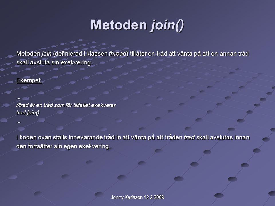 Jonny Karlsson 12.2.2009 Metoden join() Metoden join (definierad i klassen thread) tillåter en tråd att vänta på att en annan tråd skall avsluta sin exekvering.