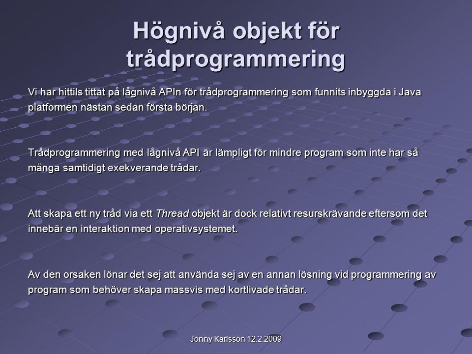 Jonny Karlsson 12.2.2009 Exekverare : ExecutorService Principen för användning av trådgrupper m.h.a.