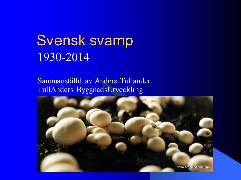 Svensk svamp 1930-2014 Sammanställd av Anders Tullander TullAnders ByggnadsUtveckling
