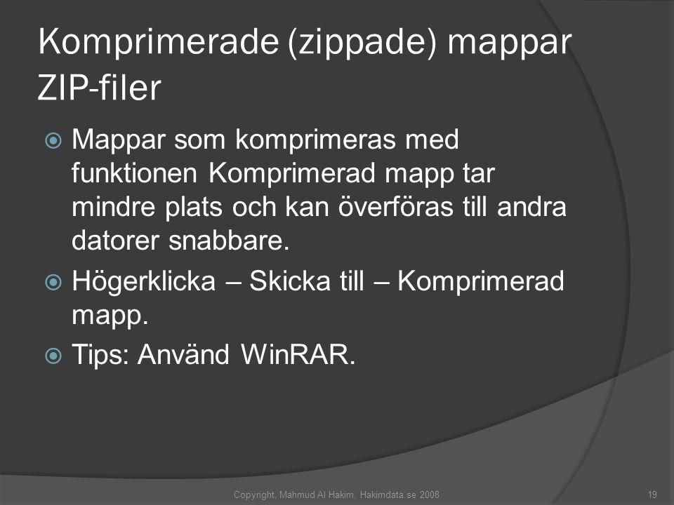 Komprimerade (zippade) mappar ZIP-filer  Mappar som komprimeras med funktionen Komprimerad mapp tar mindre plats och kan överföras till andra datorer snabbare.