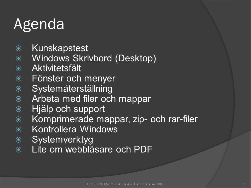 Agenda  Kunskapstest  Windows Skrivbord (Desktop)  Aktivitetsfält  Fönster och menyer  Systemåterställning  Arbeta med filer och mappar  Hjälp och support  Komprimerade mappar, zip- och rar-filer  Kontrollera Windows  Systemverktyg  Lite om webbläsare och PDF Copyright, Mahmud Al Hakim, Hakimdata.se 20082