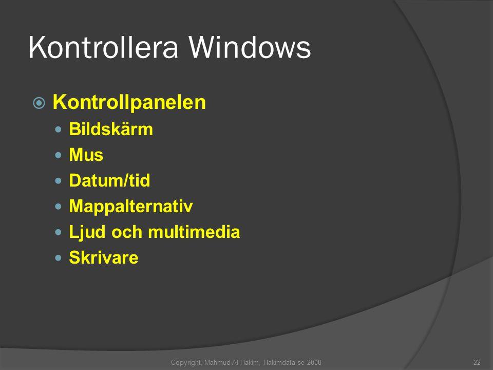 Kontrollera Windows  Kontrollpanelen Bildskärm Mus Datum/tid Mappalternativ Ljud och multimedia Skrivare 22Copyright, Mahmud Al Hakim, Hakimdata.se 2008
