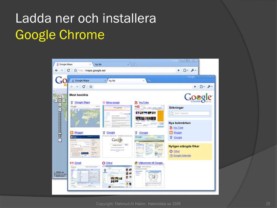 Ladda ner och installera Google Chrome 25Copyright, Mahmud Al Hakim, Hakimdata.se 2008