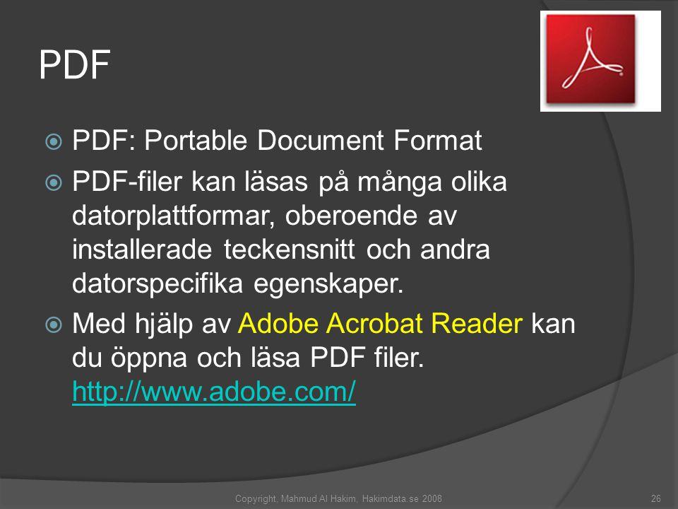PDF  PDF: Portable Document Format  PDF-filer kan läsas på många olika datorplattformar, oberoende av installerade teckensnitt och andra datorspecifika egenskaper.