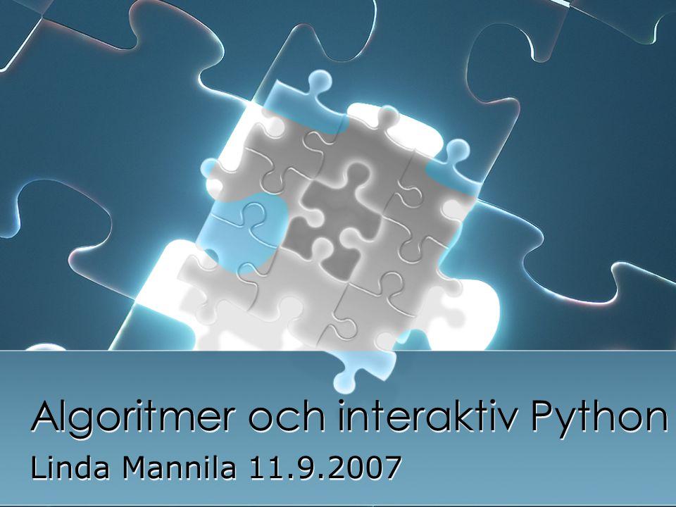 Algoritmer och interaktiv Python Linda Mannila 11.9.2007