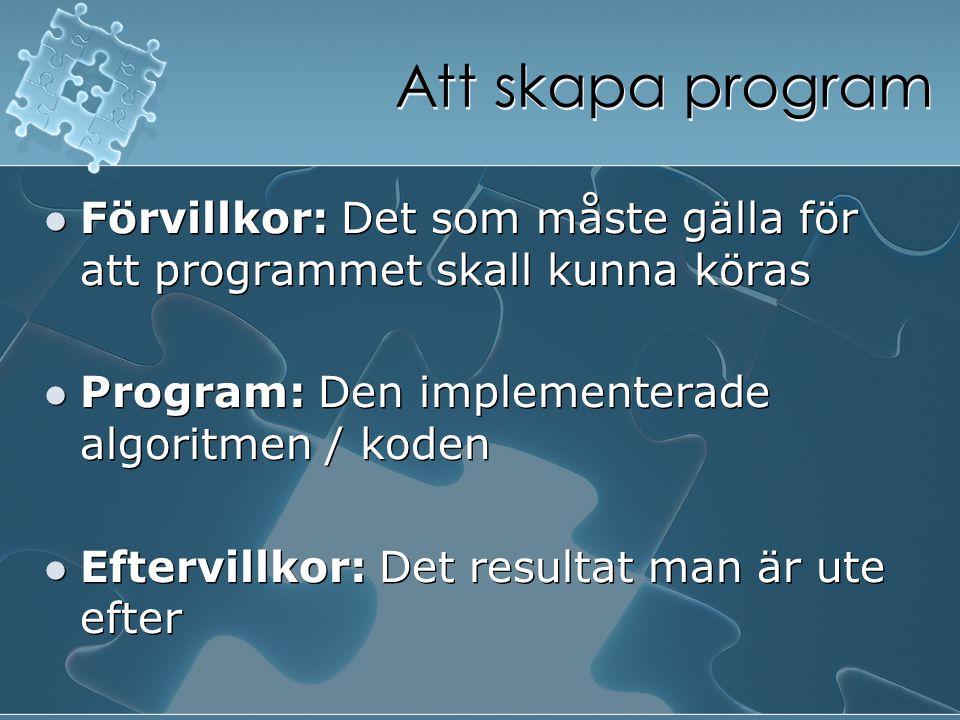 Att skapa program Förvillkor: Det som måste gälla för att programmet skall kunna köras Program: Den implementerade algoritmen / koden Eftervillkor: De