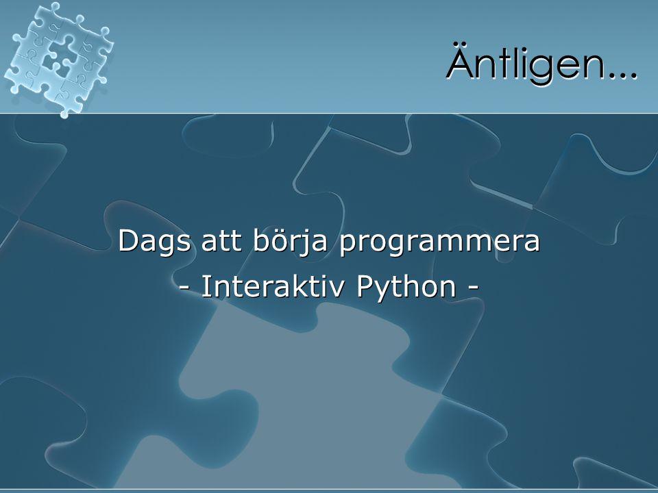Äntligen... Dags att börja programmera - Interaktiv Python - Dags att börja programmera - Interaktiv Python -