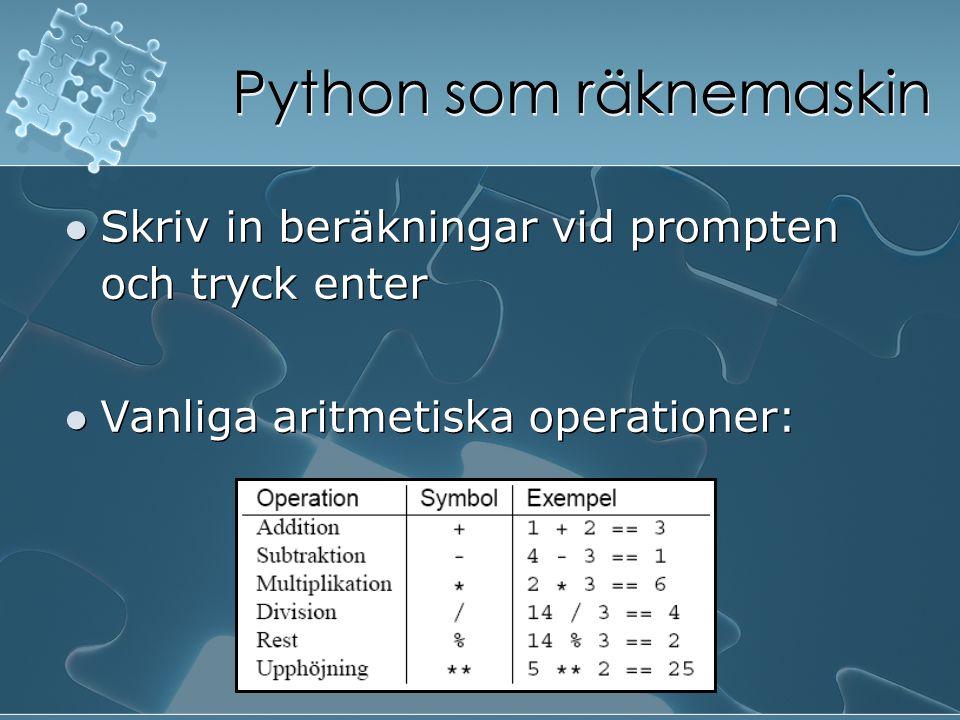 Python som räknemaskin Skriv in beräkningar vid prompten och tryck enter Vanliga aritmetiska operationer: Skriv in beräkningar vid prompten och tryck