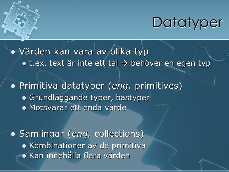 Datatyper Värden kan vara av olika typ t.ex. text är inte ett tal  behöver en egen typ Primitiva datatyper (eng. primitives) Grundläggande typer, bas