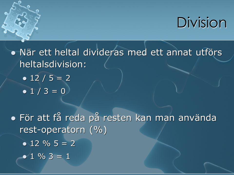 Division När ett heltal divideras med ett annat utförs heltalsdivision: 12 / 5 = 2 1 / 3 = 0 För att få reda på resten kan man använda rest-operatorn