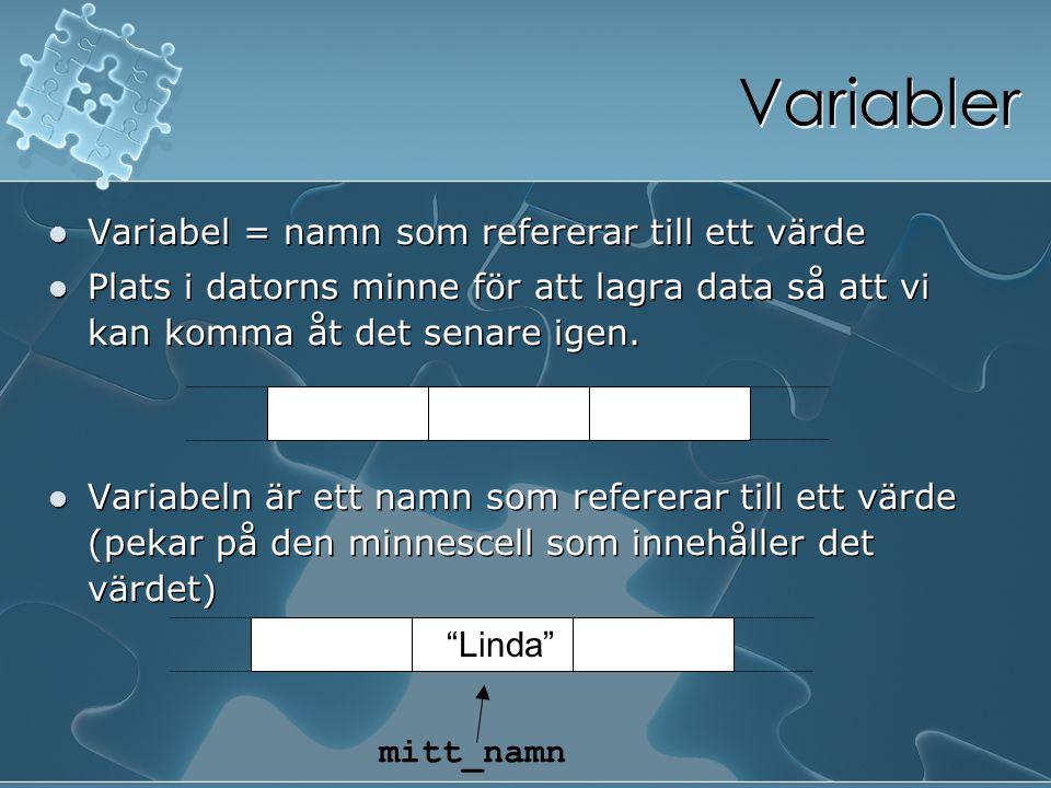 Variabler Variabel = namn som refererar till ett värde Plats i datorns minne för att lagra data så att vi kan komma åt det senare igen. Variabeln är e