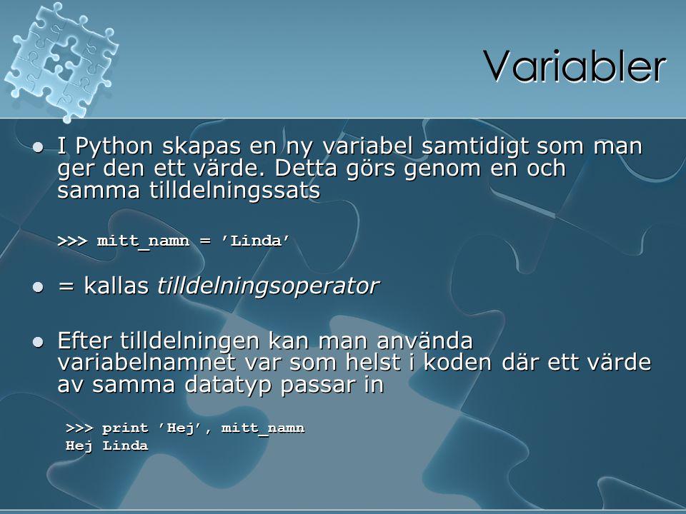 Variabler I Python skapas en ny variabel samtidigt som man ger den ett värde. Detta görs genom en och samma tilldelningssats >>> mitt_namn = 'Linda' =