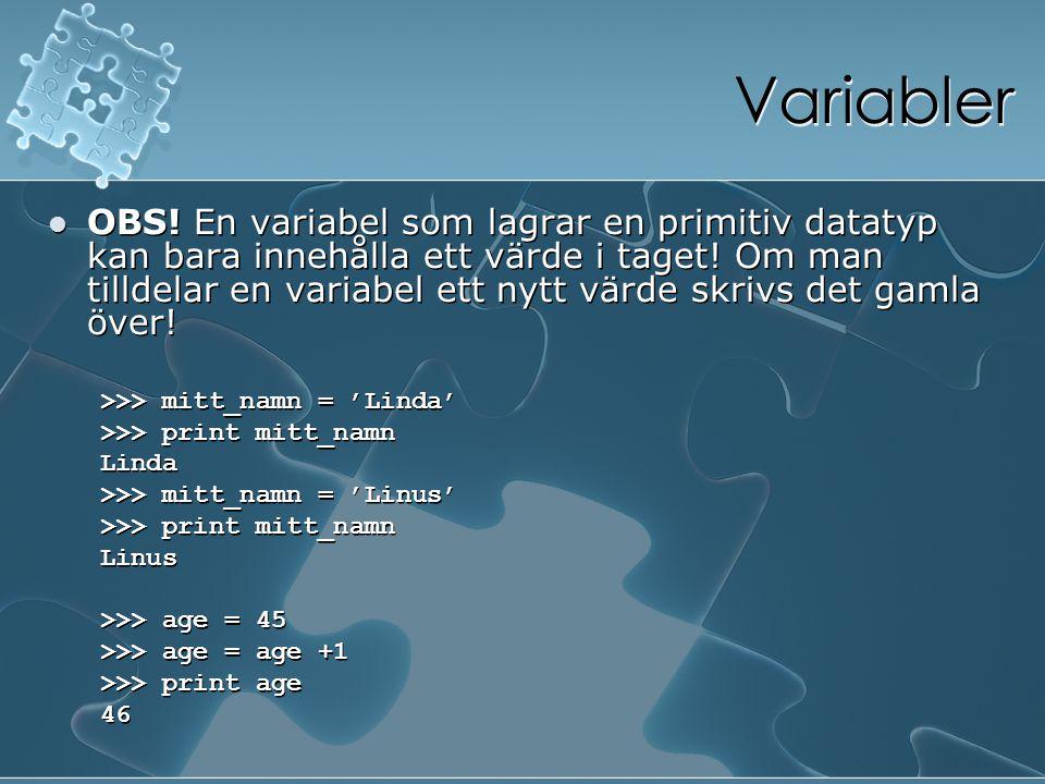 Variabler OBS! En variabel som lagrar en primitiv datatyp kan bara innehålla ett värde i taget! Om man tilldelar en variabel ett nytt värde skrivs det