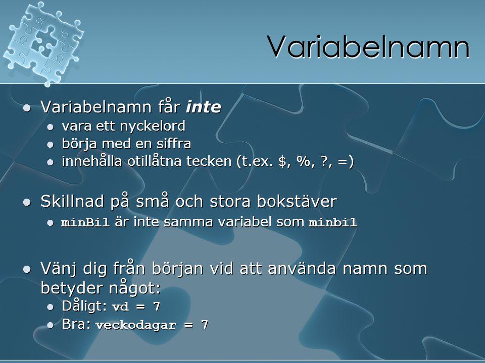 Variabelnamn Variabelnamn får inte vara ett nyckelord börja med en siffra innehålla otillåtna tecken (t.ex. $, %, ?, =) Skillnad på små och stora boks