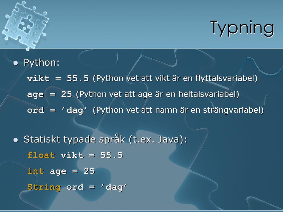 Typning Python: vikt = 55.5 (Python vet att vikt är en flyttalsvariabel) age = 25 (Python vet att age är en heltalsvariabel) ord = 'dag' (Python vet a