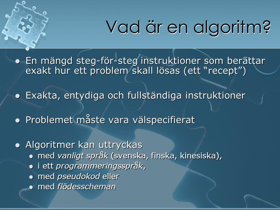 """Vad är en algoritm? En mängd steg-för-steg instruktioner som berättar exakt hur ett problem skall lösas (ett """"recept"""") Exakta, entydiga och fullständi"""