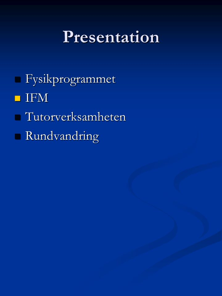 Presentation Fysikprogrammet Fysikprogrammet IFM IFM Tutorverksamheten Tutorverksamheten Rundvandring Rundvandring