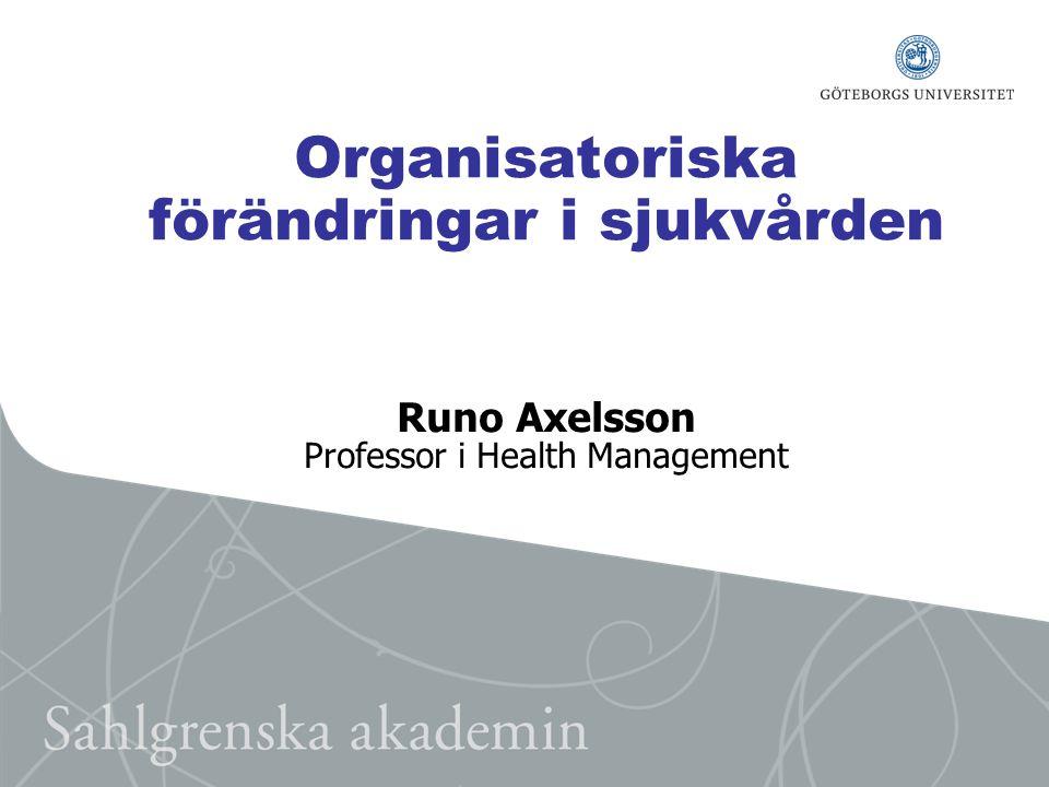 Organisatoriska förändringar i sjukvården Runo Axelsson Professor i Health Management