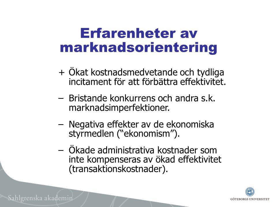 Erfarenheter av marknadsorientering +Ökat kostnadsmedvetande och tydliga incitament för att förbättra effektivitet.