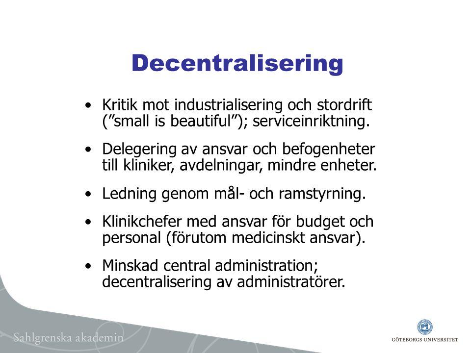Decentralisering Kritik mot industrialisering och stordrift ( small is beautiful ); serviceinriktning.