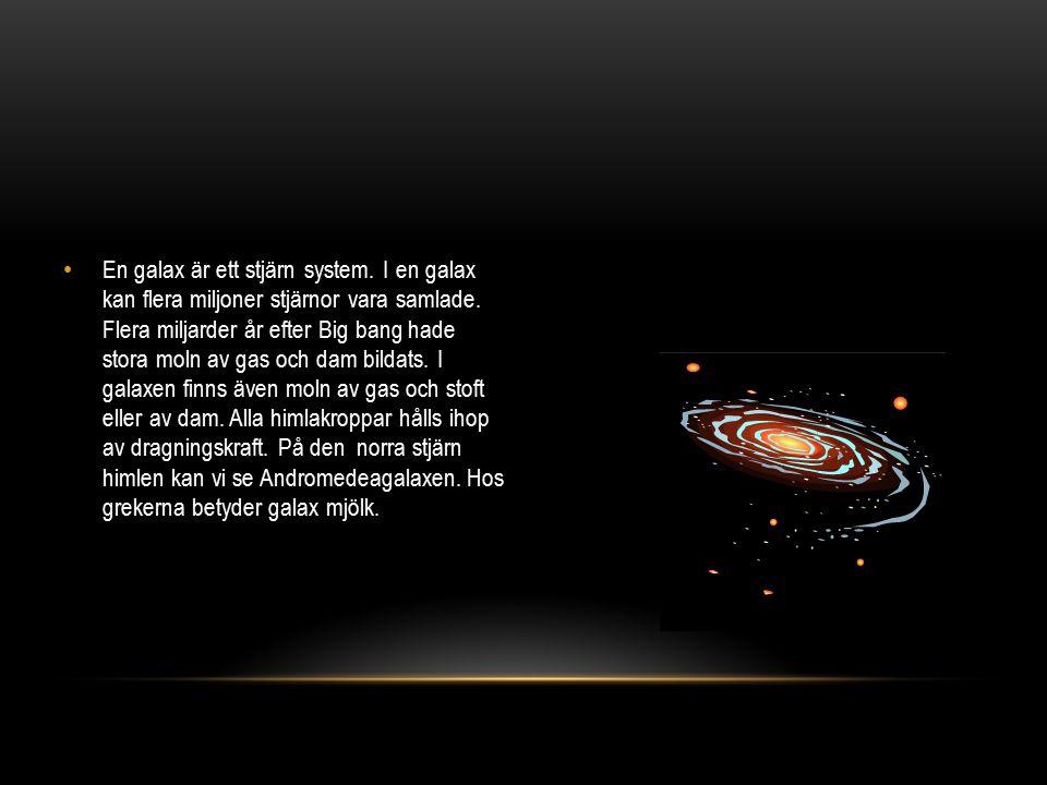 En galax är ett stjärn system. I en galax kan flera miljoner stjärnor vara samlade. Flera miljarder år efter Big bang hade stora moln av gas och dam b