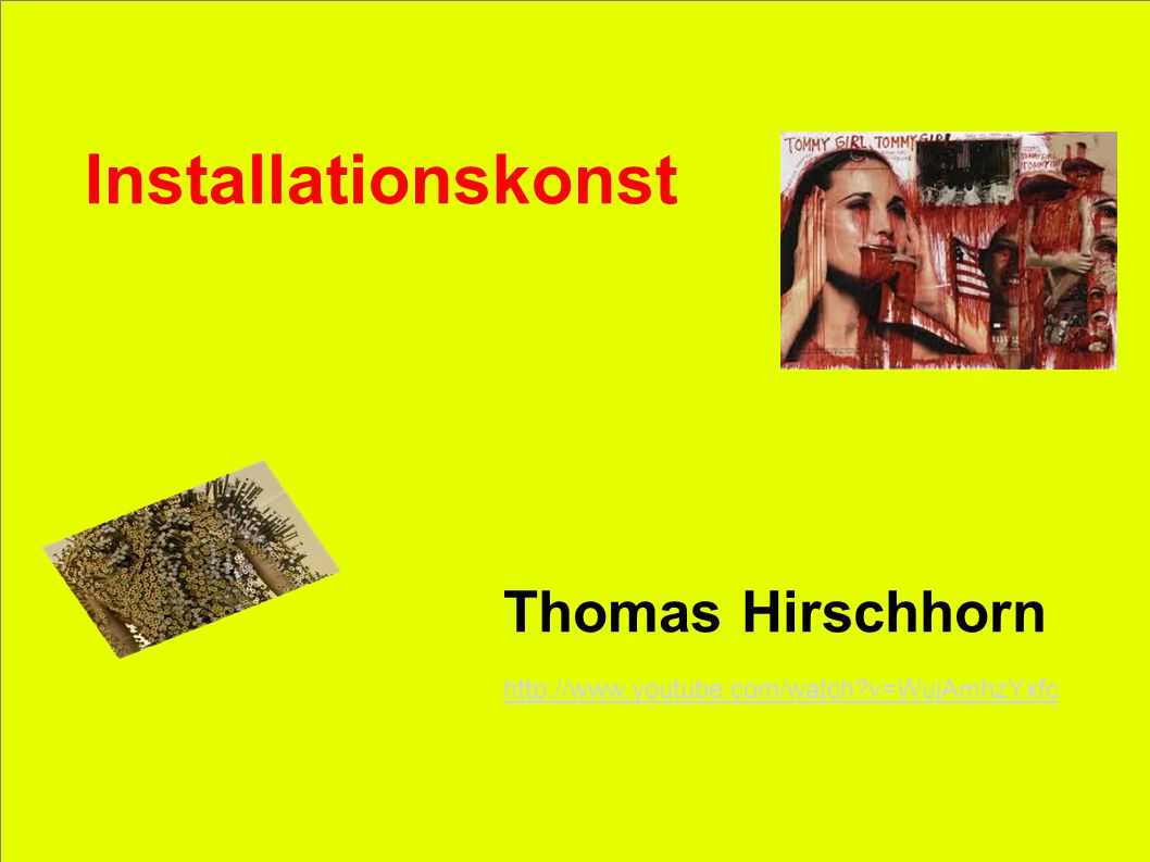 Installationskonst Thomas Hirschhorn http://www.youtube.com/watch?v=WujAmhzYxfc