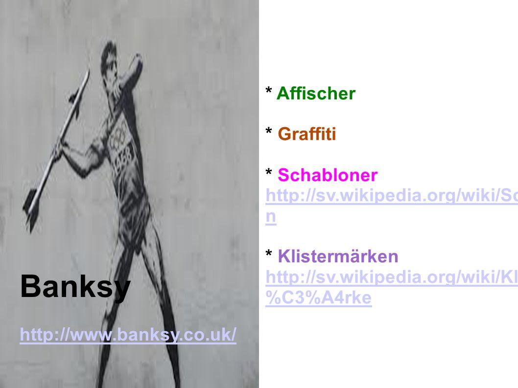 * Affischer * Graffiti * Schabloner http://sv.wikipedia.org/wiki/Schablo n * Klistermärken http://sv.wikipedia.org/wiki/Klisterm %C3%A4rke Banksy http