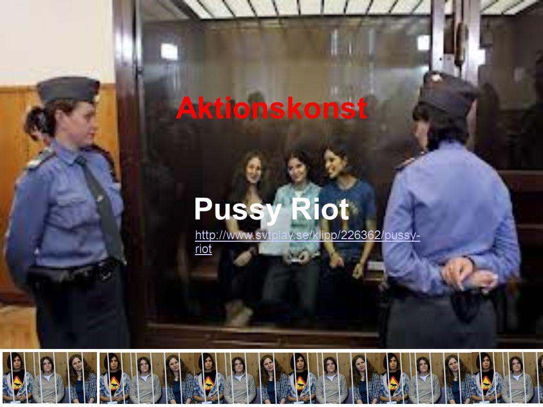 Aktionskonst Pussy Riot http://www.svtplay.se/klipp/226362/pussy- riot
