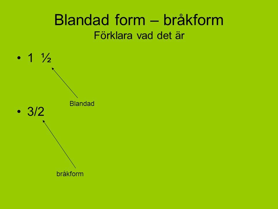 Blandad form – bråkform Förklara vad det är 1 ½ 3/2 Blandad bråkform