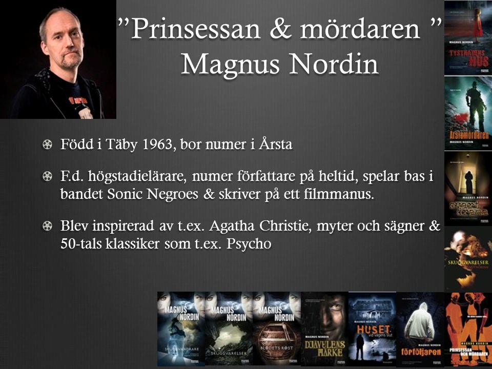 """""""Prinsessan & mördaren """" Magnus Nordin Född i Täby 1963, bor numer i Årsta F.d. högstadielärare, numer författare på heltid, spelar bas i bandet Sonic"""