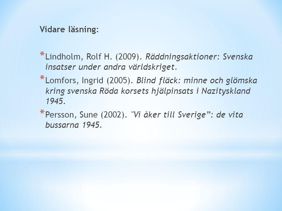 Vidare läsning: * Lindholm, Rolf H. (2009). Räddningsaktioner: Svenska insatser under andra världskriget. * Lomfors, Ingrid (2005). Blind fläck: minne