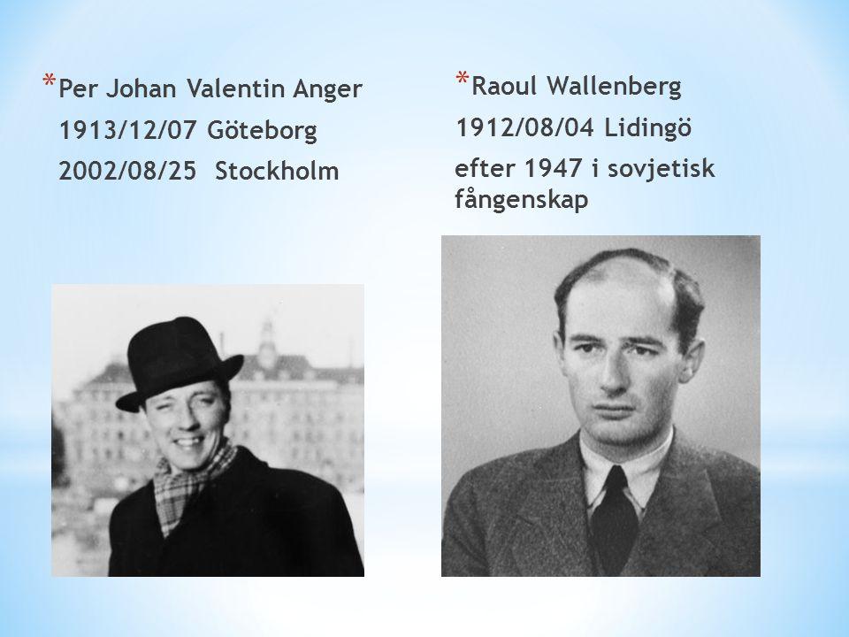 * Per Johan Valentin Anger 1913/12/07 Göteborg 2002/08/25 Stockholm * Raoul Wallenberg 1912/08/04 Lidingö efter 1947 i sovjetisk fångenskap