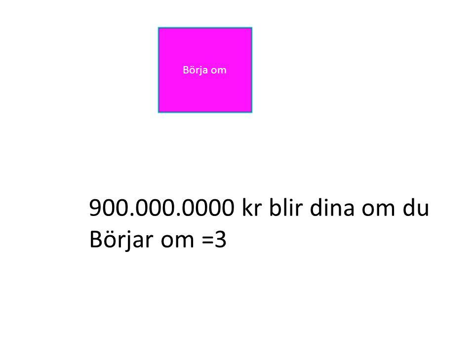 DetärdagsfördigattbetalaFörattdudenhärQuizenduvetdetvarejgratisDetärdagsfördigattbetalaFörattdudenhärQuizenduvetdetvarejgratis Börja om 900.000.0000 kr blir dina om du Börjar om =3