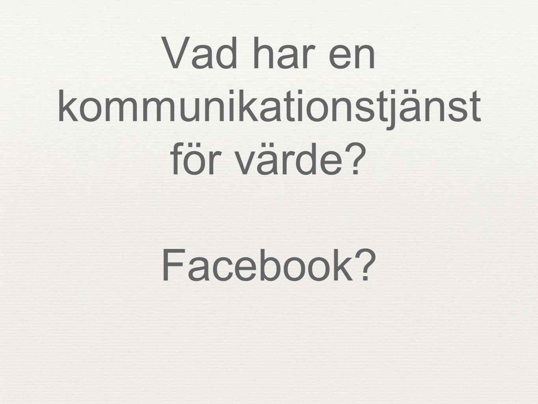 Vad har en kommunikationstjänst för värde? Facebook?