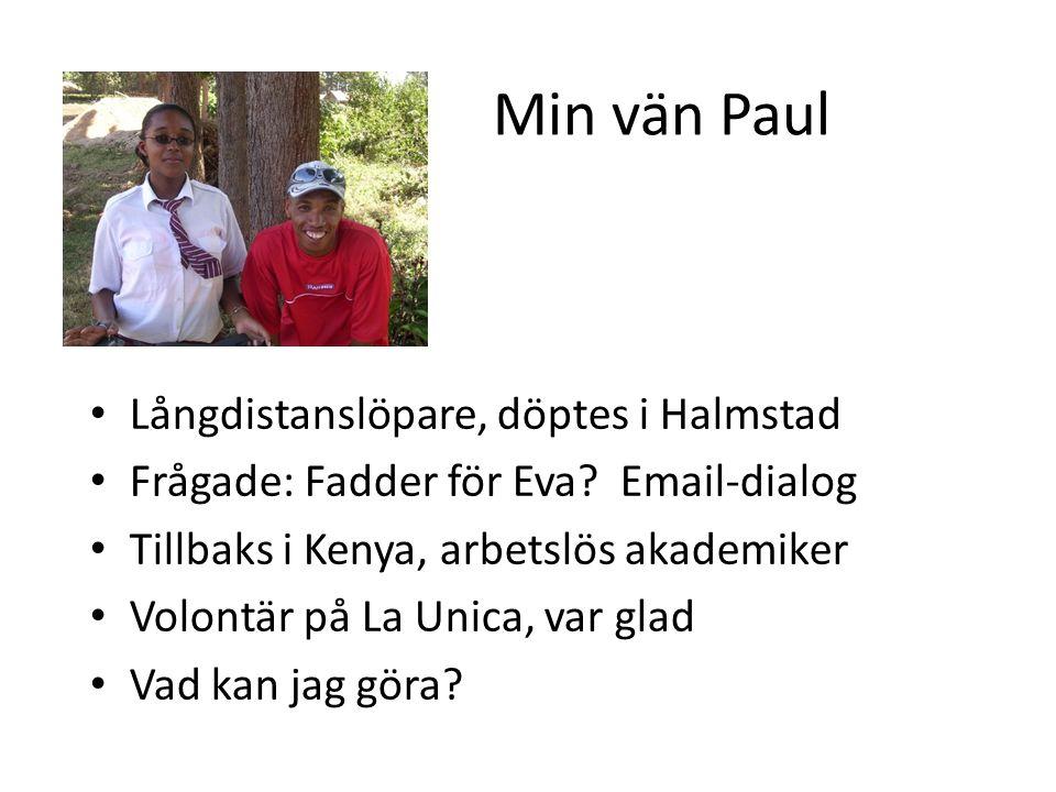 Min vän Paul Långdistanslöpare, döptes i Halmstad Frågade: Fadder för Eva.
